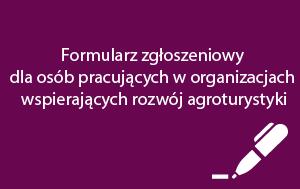 Formularz zgłoszeniowy dla osób pracujących w organizacjach wspierających rozwój agroturystyki